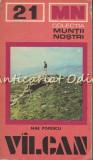 Muntii Vilcan. Ghid Turistic - Nae Ionescu - Muntii Nostri Nr.: 21