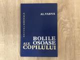 Bolile osoase ale copilului/ Al. Varna/ Ed. 1982//