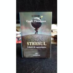 STRESUL. TEHNICI DE SUPRAVIETUIRE - GEOFF THOMPSON