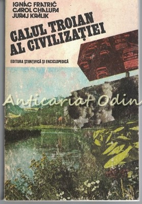 Calul Troian Al Civilizatiei - Ignac Fratric, Carol Chalupa, Juraj Kralik