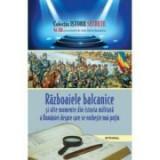 Razboaiele balcanice si alte momente din istoria militara a Romaniei despre care se vorbeste mai putin - Dan-Silviu Boerescu