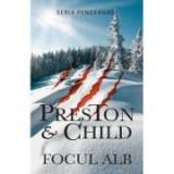 Focul alb - Douglas Preston, Lincoln Child