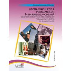 Libera circulație a persoanelor în Uniunea Europeană. Despre condițiile imigranților români în Europa după aderare - Daniela Petronela FERARU