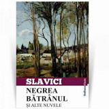 Negrea batranul si alte nuvele/Ioan Slavici