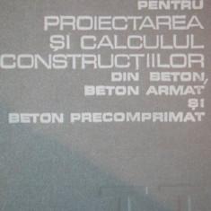 INDRUMATOR PENTRU PROIECTAREA SI CALCULUL CONSTRUCTIILOR DIN BETON, BETON ARMAT SI BETON PRECOMPRIMAT, BUC. 1978