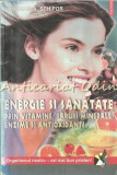 Energie Si Sanatate Prin Vitamine, Saruri Minerale, Enzime Si Antioxidanti, Polirom