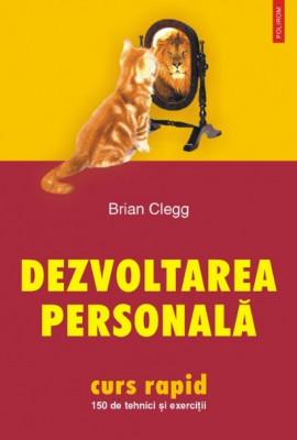 Brian Clegg - Dezvoltarea personală. 150 de tehnici și exerciții foto