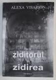 DE LA ZIDITORUL LA ZIDIREA de ALEXA VISARION , 2007 , DEDICATIE*
