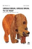 Ursule brun, ursule brun, tu ce vezi? - Bill Martin, Eric Carle