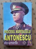 PROCESUL MARESALULUI ANTONESCU Documente  × volumul 1