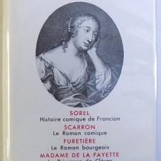 ROMANCIERS DU XVII e SIECLE : SOREL , SCARRON , FURETIERE , MADAME DE LA FAYETTE , textes presentes par ANTOINE ADAM , BIBLIOTHEQUE DE LA PLEIADE , ED