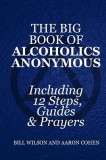 The Big Book of Alcoholics Anonymous ( Including 12 Steps, Guides & Prayers )