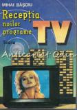 Cumpara ieftin Receptia Noilor Programe TV - Mihai Basoiu