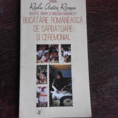 BUCATARIE ROMANEASCA DE SARBATOARE SI CEREMONIAL - RADU ANTON ROMAN