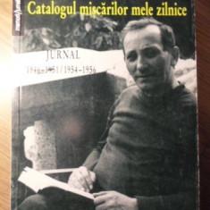 CATALOGUL MISCARILOR MELE ZILNICE. JURNAL 1946-1951 / 1954-1956 - RADU PETRESCU
