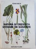 NATURA SI CREDINTA - IZVOARE DE SANATATE de IOAN NICA , 1999