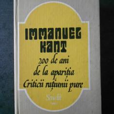IMMANUEL KANT - 200 DE ANI DE LA APARITIA CRITICII RATIUNII PURE. STUDII