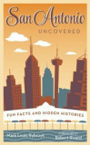 San Antonio Uncovered: Fun Facts and Hidden Histories, Paperback, San-Antonio