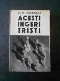D. R. POPESCU - ACESTI INGERI TRISTI (1970, Ed. cartonata)