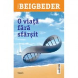 O viata fara sfarsit - Frédéric Beigbeder