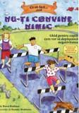 Ce sa faci...cand nu-ti convine nimic. Ghid pentru copiii care vor sa depaseasca negativitatea/Dawn Huebner