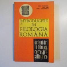 INTRODUCERE IN FILOLOGIA ROMANA. ORIENTARI IN TEHNICA CERCETARII TEHNICE de ELENA BARBORICA , LIVIU ONU , MIRELA TEODORESCU , Bucuresti 1978