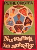 """Carte fotbal - """"Nu trageti in antrenor"""" de Petre Cristea"""