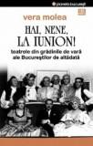 Hai, nene, la Iunion! Teatrele din gradinile de vara ale Bucurestilor de altadata/Vera Molea