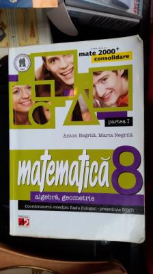 MATEMATICA ALGEBRA GEOMETRIE CLASA A VIII A ANTON NEGRILA , PARTEA 1 . foto