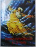 MAREA EVANGHELIE A LUI IOAN , REVELATA LUI JAKOB LORBER DE CATRE DOMNUL , VOLUMUL I , traducere de GREGORIAN BIVOLARU , 2000