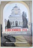 1 DECEMBRIE 1918 - 90 DE LA ANI DE LA MAREA UNIRE - DICURSURI PARLAMENTARE , editie de PETRE DAN - STRAULESTI , 2008
