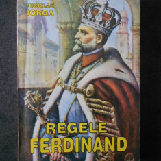 NICOLAE IORGA - REGELE FERDINAND