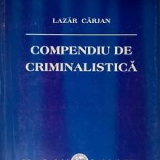 Compendiu de criminalistica Lazar Carjan