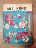 MARI INVENTII , POVESTIRI ADEVARATE , ED. a II a de BARBU APELEVIANU , Bucuresti 1977 , COPERTA SI ILUSTRATII DE DUMITRU IONESCU