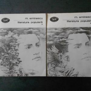 MIHAI EMINESCU - LITERATURA POPULARA  2 volume