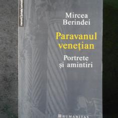 MIRCEA BERINDEI - PARAVANUL VENETIAN. PORTRETE SI AMINTIRI