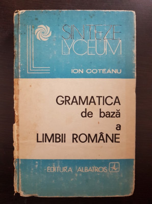 GRAMATICA DE BAZA A LIMBII ROMANE - Ion Coteanu (Editura Albatros) foto