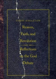Reason, faith, and revolution : reflections on the God debate /​ Terry Eagleton