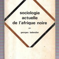 SOCIOLOGIE ACTUELLE DE L'AFRIQUE NOIRE - GEORGES BALANDIER (CARTE IN LIMBA FRANCEZA)