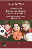 Proiectarea demersului didactic la educatie fizica pentru invatamantul primar - Iulian Savescu