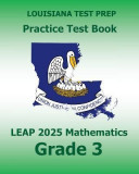 Louisiana Test Prep Practice Test Book Leap 2025 Mathematics Grade 3: Practice and Preparation for the Leap 2025 Tests