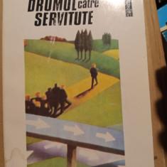 DRUMUL CĂTRE SERVITUTE - FRIEDRICH  A  HAYEK, HUMANITAS,1993, 316 PAG