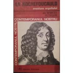 CONTEMPORANUL NOSTRU LA ROCHEFOUCAULD - AVENTURA ORGOLIULUI - MARCEL PETRISOR