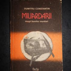 DUMITRU CONSTANTIN - MILIARDARII. MAGII BANILOR MURDARI