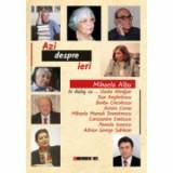 Azi despre ieri - Mihaela Albu in dialog cu … Slavko Almajan, Dan Anghelescu, Barbu Cioculescu, Aurora Cornu, (...) - Mihaela Albu