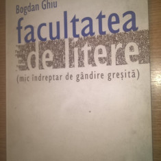Bogdan Ghiu - Facultatea de litere (mic indreptar de gandire gresita), (2004)