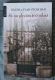 Sanda & Vlad Stolojan - Să nu plecăm toți odată. Amintiri din România anilor `50