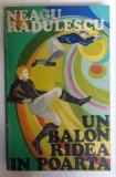 (C476) NEAGU RADULESCU - UN BALON RADEA IN POARTA