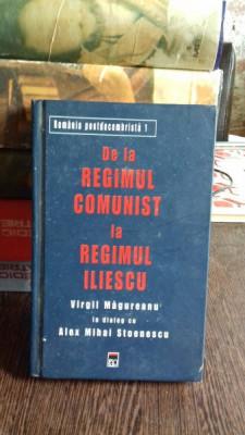 DE LA REGIMUL COMUNIST LA REGIMUL ILIESCU-VIRGIL MAGUREANU- ALEX MIHAI STOENESCU foto