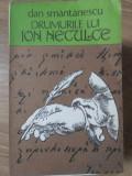 DRUMURILE LUI ION NECULCE-DAN SMANTANESCU
